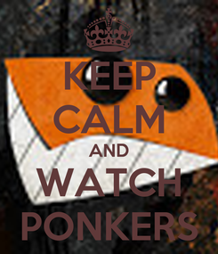 Poster: KEEP CALM AND WATCH PONKERS