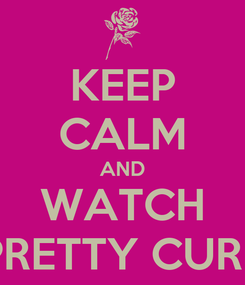 Poster: KEEP CALM AND WATCH PRETTY CURE