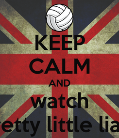 Poster: KEEP CALM AND watch pretty little liars