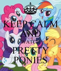 Poster: KEEP CALM AND WATCH PRETTY PONIES