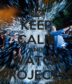 Poster: KEEP CALM AND WATCH PROJECT X