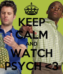 Poster: KEEP CALM AND WATCH PSYCH <3