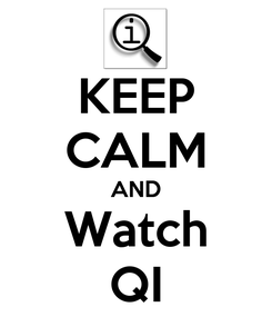 Poster: KEEP CALM AND Watch QI