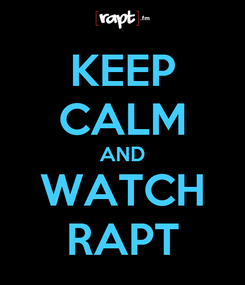 Poster: KEEP CALM AND WATCH RAPT