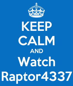 Poster: KEEP CALM AND Watch Raptor4337
