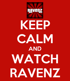 Poster: KEEP CALM AND WATCH RAVENZ