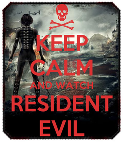 Poster: KEEP CALM AND WATCH RESIDENT EVIL