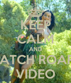 Poster: KEEP CALM AND WATCH ROAR'S VIDEO