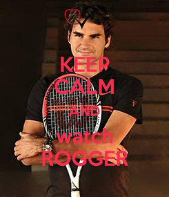 Poster: KEEP CALM AND watch ROGGER