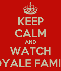 Poster: KEEP CALM AND WATCH ROYALE FAMILY