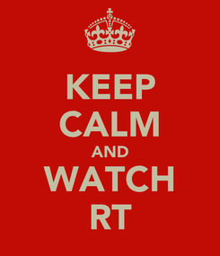 Poster: KEEP CALM AND WATCH RT