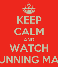 Poster: KEEP CALM AND WATCH RUNNING MAN