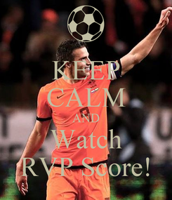 Poster: KEEP CALM AND Watch RVP Score!