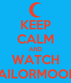 Poster: KEEP CALM AND WATCH SAILORMOON