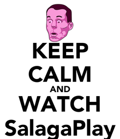 Poster: KEEP CALM AND WATCH SalagaPlay