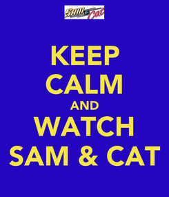 Poster: KEEP CALM AND WATCH SAM & CAT