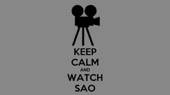 Poster: KEEP CALM AND WATCH SAO