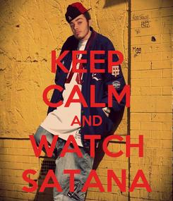 Poster: KEEP CALM AND WATCH SATANA