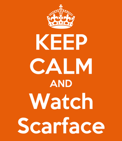 Poster: KEEP CALM AND Watch Scarface