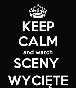 Poster: KEEP CALM and watch SCENY  WYCIĘTE