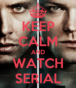 Poster: KEEP CALM AND WATCH SERIAL
