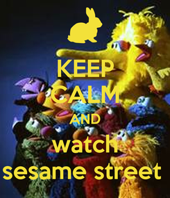 Poster: KEEP CALM AND watch sesame street