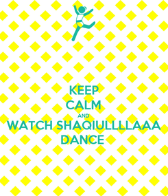 Poster: KEEP CALM AND WATCH SHAQIULLLLAAA DANCE