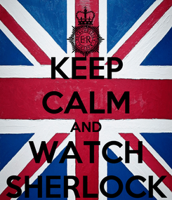 Poster: KEEP CALM AND WATCH SHERLOCK