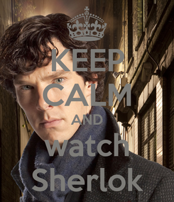 Poster: KEEP CALM AND  watch  Sherlok