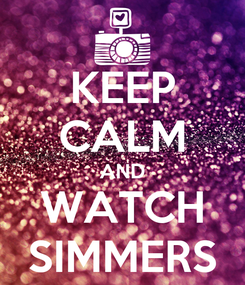 Poster: KEEP CALM AND WATCH SIMMERS