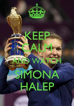 Poster: KEEP CALM AND WATCH SIMONA HALEP