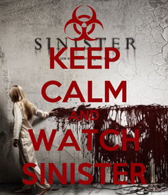 Poster: KEEP CALM AND WATCH SINISTER