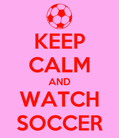Poster: KEEP CALM AND WATCH SOCCER