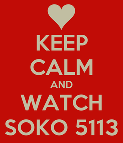 Poster: KEEP CALM AND WATCH SOKO 5113