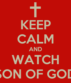 Poster: KEEP CALM AND WATCH SON OF GOD