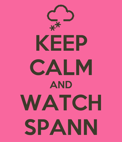 Poster: KEEP CALM AND WATCH SPANN