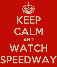 Poster: KEEP CALM AND WATCH SPEEDWAY