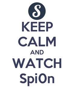 Poster: KEEP CALM AND WATCH Spi0n