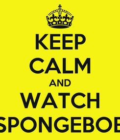 Poster: KEEP CALM AND WATCH SPONGEBOB