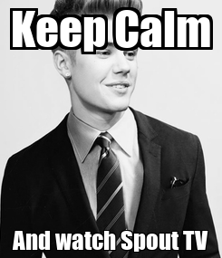 Poster: Keep Calm And watch Spout TV