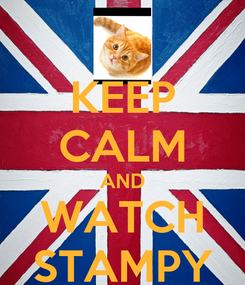 Poster: KEEP CALM AND WATCH STAMPY