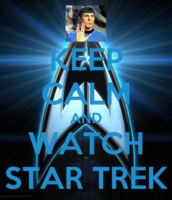 Poster: KEEP CALM AND WATCH STAR TREK