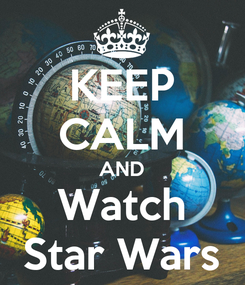 Poster: KEEP CALM AND Watch Star Wars