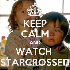 Poster: KEEP CALM AND WATCH  STARCROSSED