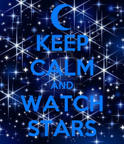 Poster: KEEP CALM AND WATCH STARS