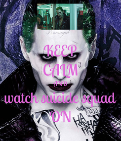 Poster: KEEP CALM AND watch suicide squad ON