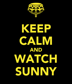 Poster: KEEP CALM AND WATCH SUNNY