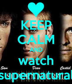 Poster: KEEP CALM AND watch supernatural