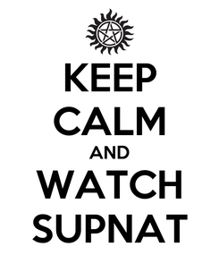 Poster: KEEP CALM AND WATCH SUPNAT
