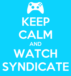 Poster: KEEP CALM AND WATCH SYNDICATE